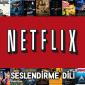 Netflix Dublaj Seslendirme Değişimi